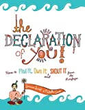 The Declaration of You!: How to Find It, Own It and Shout It From the Rooftops