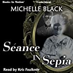 Seance in Sepia | Michelle Black