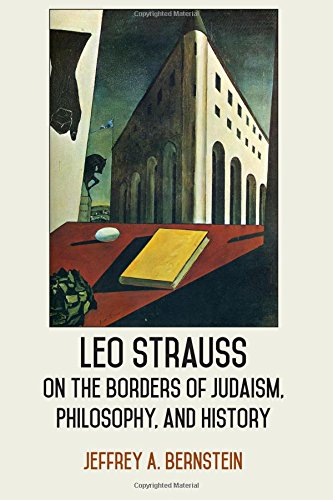 Download Leo Strauss on the Borders of Judaism, Philosophy, and History (SUNY series in the Thought and Legacy of Leo Strauss) PDF