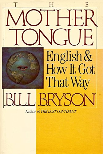 The Mother Tongue: English and How It Got That Way by Bill Bryson (1990-06-01)