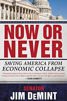 Now or Never: Saving America from Economic Collapse by [DeMint, Jim]