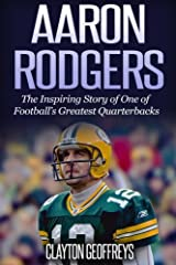 Aaron Rodgers: The Inspiring Story of One of Football's Greatest Quarterbacks (Football Biography Books) Paperback