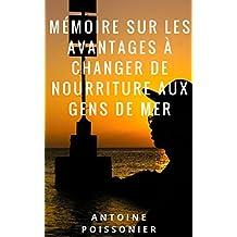 Mémoire sur les avantages qu'il y aurait à changer absolument la nourriture des gens de mer (French Edition)