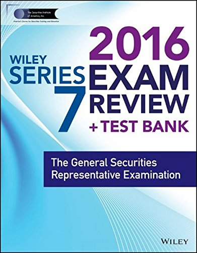 Wiley Series 7 Exam Review 2016 + Test Bank: The General Securities Representative Examination (Wiley FINRA)