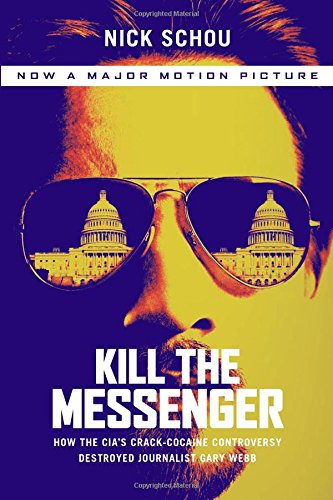 Kill the Messenger: How the CIA's Crack-cocaine Controversy Destroyed Journalist Gary Webb (2006) (Book) written by Nick Schou