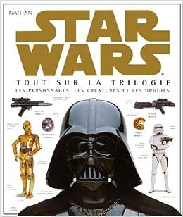 Star Wars Tout Sur La Trilogie Les Personnages Les