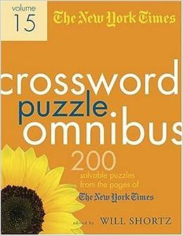 The new york times crossword puzzle omnibus volume 15 200 puzzles the new york times crossword puzzle omnibus volume 15 200 puzzles from the pages of the new york times the new york times will shortz 9780312348564 mightylinksfo