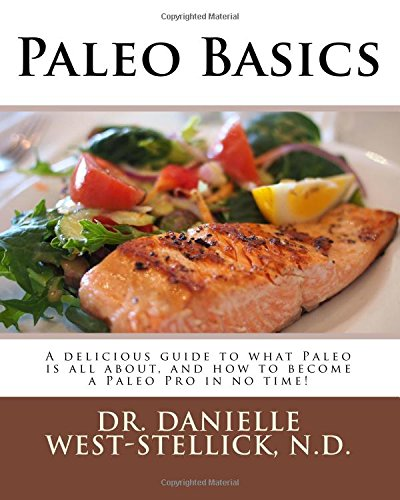Paleo Basics: A delicious guide to what Paleo is all about, and how to become a Paleo Pro in no time!