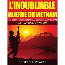 L'inoubliable Guerre du Vietnam : l'Intervention militaire américaine au Vietnam – la Guerre de la Jungle (French Edition)
