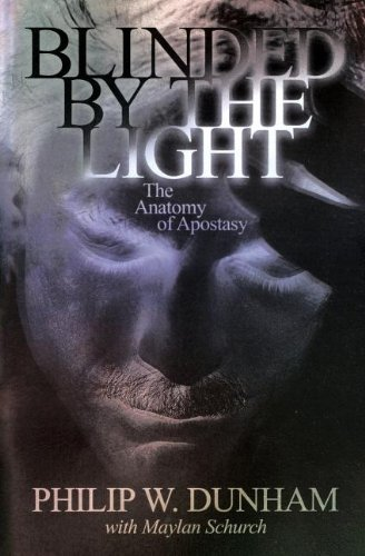 Read Online By Philip W Dunham Blinded by the light: The anatomy of apostasy [Paperback] PDF