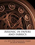 Arsenic in Papers and Fabrics, J. K. 1873-1928 Haywood and Harry Jackson Warner, 1176202928