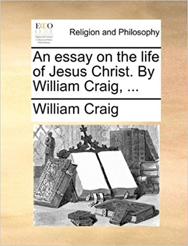 English Short Essays An Essay On The Life Of Jesus Christ By William Craig  William Craig   Amazoncom Books A Modest Proposal Essay Topics also Essay On Business Management An Essay On The Life Of Jesus Christ By William Craig  William  Response Essay Thesis