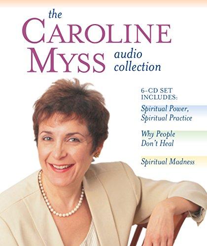 The Caroline Myss Audio Collection: Spiritual Power, Spiritual Practice, Why People Don't Heal, Spiritual Madness