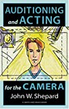 Auditioning and Acting for the Camera: Proven Techniques for Auditioning and Performing in Film, Episodic Tv, Sitcoms, Soap Operas, Commercials, and Industrials (Career Development Series)