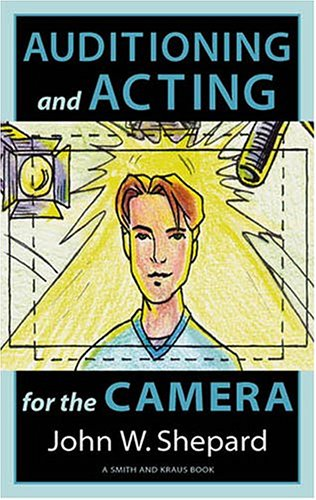 Auditioning and Acting for the Camera: Proven Techniques for Auditioning and Performing in Film, Episodic T.V., Sitcoms, Soap Operas, Commercials, and (Career Development Series)