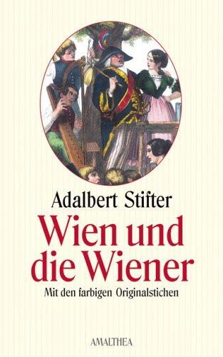 Wien und die Wiener in Bilder: Mit farbigen Originalstichen von Karl Mahlknecht und Wilhelm Böhm