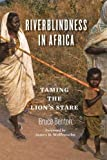 Riverblindness in Africa: Taming the Lion's Stare