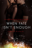 When Fate Isn't Enough (When Fates Collide Series Book 2)