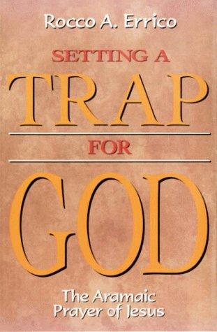 Setting a Trap for God: The Aramaic Prayer of Jesus