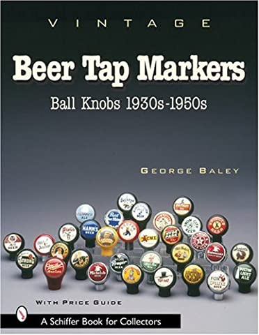 Vintage Beer Tap Markers: Ball Knobs, 1930s-1950s (Schiffer Book for Collectors)