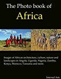 The Photo Book of Africa. Images of architecture, culture, nature, landscapes in Angola, Uganda, Nigeria, Zambia, Kenya, Morocco, Tanzania and more. (Photo Books 61)