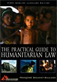 Practical Guide to Humanitarian Law, Francoise Bouchet-Saulnier, 0742510638