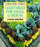 Gardeners' World Vegetables for Small Gardens, Lynda Brown, 0563364661