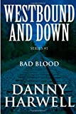 Westbound and down Series #1: Bad Blood, Danny Harwell, 1499795505