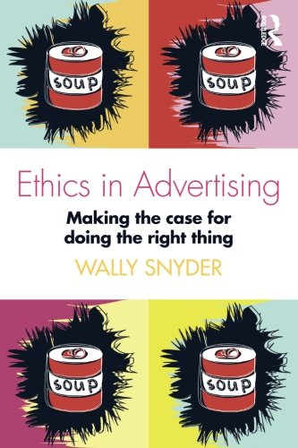Ethics in Advertising: Making the case for doing the right thing