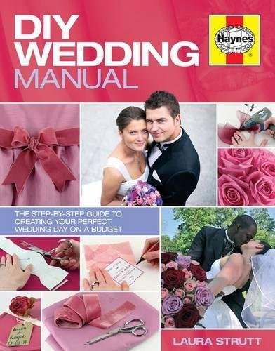 DIY Wedding Manual: The Step-by-Step Guide to Creating your Perfect Wedding Day on a Budget