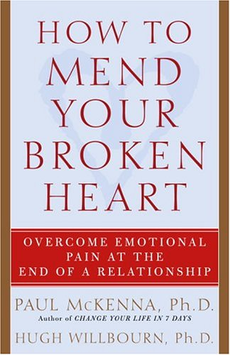 How to Mend Your Broken Heart: Overcome Emotional Pain at the End of a Relationship