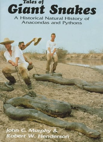 Tales of Giant Snakes: A Historical Natural History of Anacondas and Pythons (The Biggest Anaconda Snake In The World)