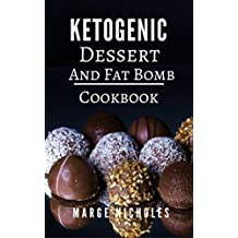 Ketogenic Dessert And Fat Bomb Cookbook: Delicious Ketogenic Dessert And Fat Bomb Recipes For Burning Fat (Low Carb High Fat Diet Book 1)