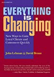 img - for Everything Is Changing: New Ways to Gain Loyal Clients and Customers Quickly book / textbook / text book
