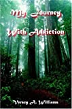 My Journey with Addiction, Versey A. Williams, 1420828088