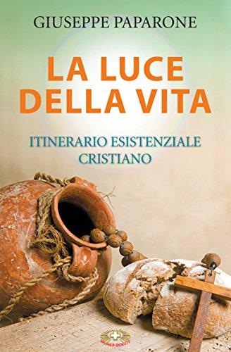 La luce della vita: Itinerario esistenziale cristiano (Italian Edition)
