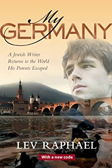 My Germany: A Jewish Writer Returns to the World His Parents Escaped by [Raphael, Lev]