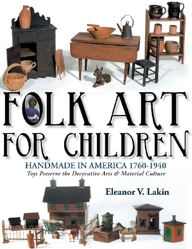 Folk Art for Children: Handmade in America 1760-1940 - Toys Preserve the Decorative Arts & Material Culture