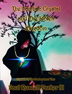 The Sambac Crystal and The Stolen Kingdom (Crystals of The Enchantment Tree Book 1)