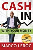 Cash In With Your Money: Tools for a Better Financial Life (Live Debt Free and Gain Financial Freedom with Expert Money Management Tips Anyone Can Use Today)