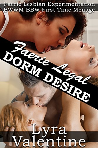 Book cover image for Dorm Desire: First Time Lesbian FFM Menage College Threesome BBW Paranormal Erotica (Faerie Legal Book 2)
