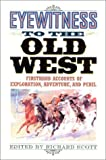 Eyewitness to the Old West, Richard Scott, 1570984077