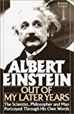 Out of My Later Years: The Scientists, Philosophe, and Man Portrayed through His Own Words