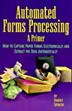Automated Forms Processing, a Primer, Harvey Spencer, 1578200490