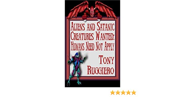 aliens and satanic creatures wanted humans need not apply tony ruggiero
