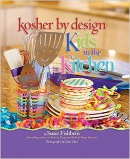 Kosher by Design Kids in the Kitchen: Susie Fishbein, John Uher ...