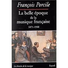 La belle époque de la musique française: Le temps de Maurice Ravel (1871-1940) (Les chemins de la musique) (French Edition)