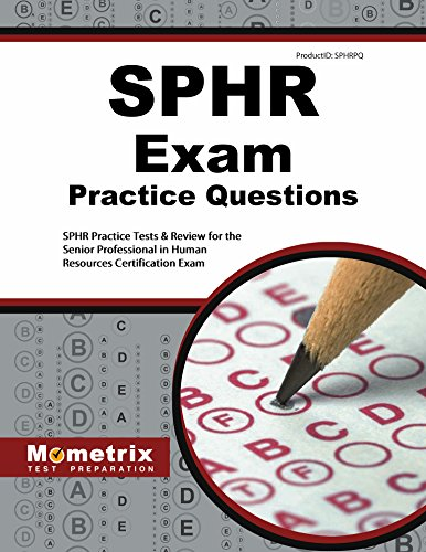 SPHR Exam Practice Questions: SPHR Practice Tests & Review for the Senior Professional in Human Resources Certification Exam