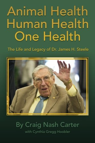 Animal Health Human Health One Health: The Life and Legacy of Dr. James H. Steele