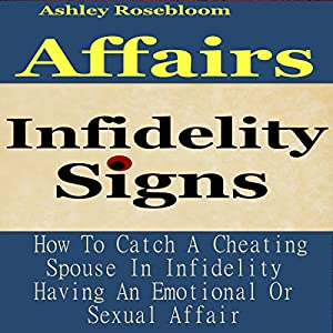 Infidelity Signs: How to Catch a Cheating Spouse in Infidelity Having an Emotional or Sexual Affair Audiobook